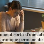 Comment sortir d'une fatigue chronique permanente ?